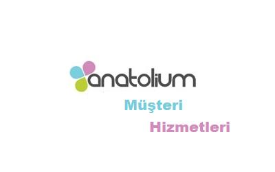 Anatolium Çağrı Merkezi İletişim Müşteri Hizmetleri Telefon Numarası