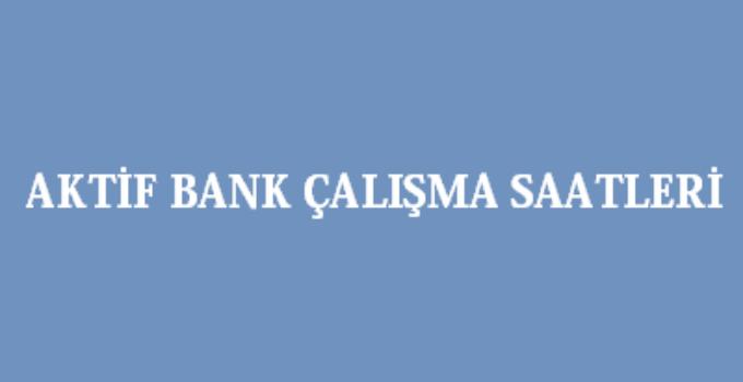 Aktif Bank Açılış Kapanış Saati Çalışma Saatleri