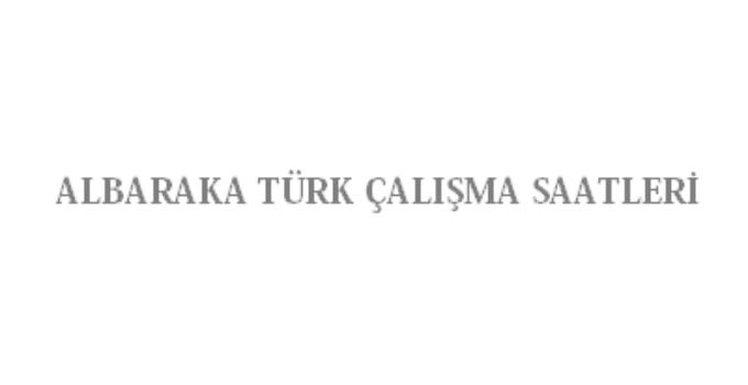 Albaraka Türk Açılış Kapanış Saati Çalışma Saatleri