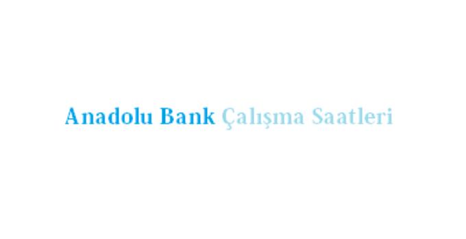 Anadolu Bank Açılış Kapanış Saati Çalışma Saatleri