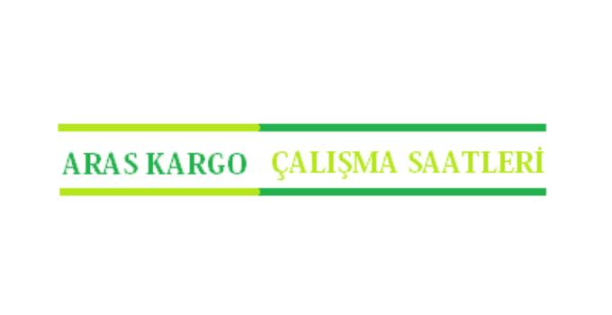 Aras Kargo Açılış Kapanış Saati Çalışma Saatleri
