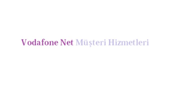 Vodafone Net Çağrı Merkezi İletişim Müşteri Hizmetleri Telefon Numarası