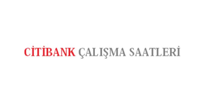 Citibank Açılış Kapanış Saati Çalışma Saatleri