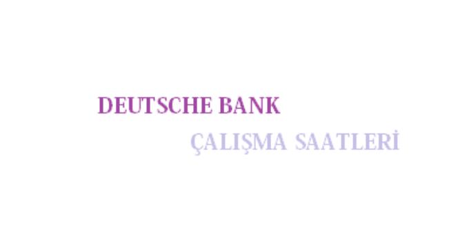 Deutsche Bank Açılış Kapanış Saati Çalışma Saatleri