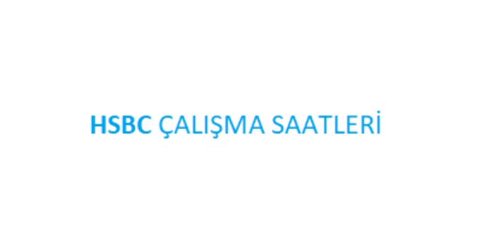 HSBC Açılış Kapanış Saati Çalışma Saatleri