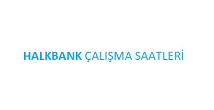 Halkbank Açılış Kapanış Saati Çalışma Saatleri