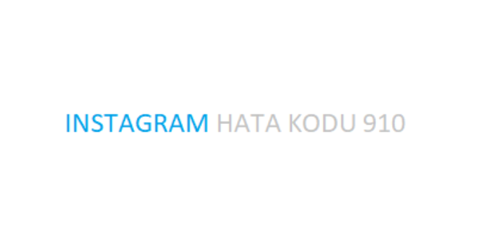 Instagram Hata Kodu 910