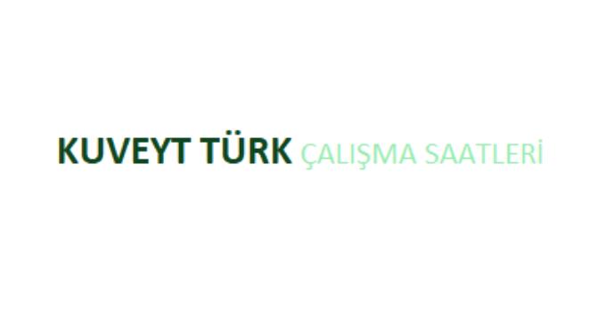 Kuveyt Türk Açılış Kapanış Saati Çalışma Saatleri