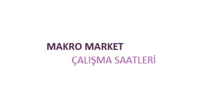 Makro Market Açılış Kapanış Saati Çalışma Saatleri