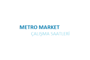 Metro Market Açılış Kapanış Saati Çalışma Saatleri