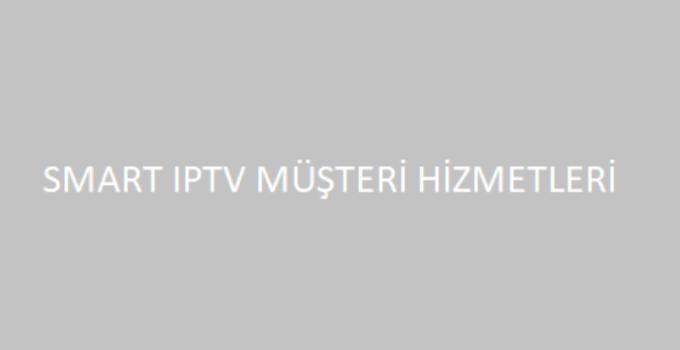 Smart IPTV Şikayet İletişim Müşteri Hizmetleri Telefon Numarası