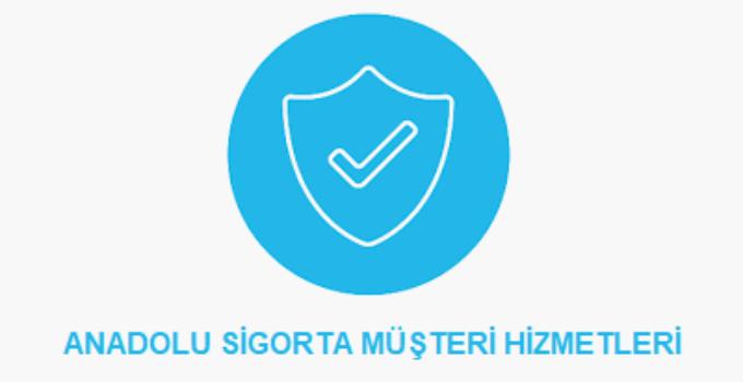 Anadolu Sigorta Çağrı Merkezi İletişim Müşteri Hizmetleri Telefon Numarası