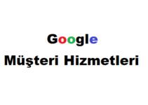 Google Müşteri Hizmetleri Numarası 2019