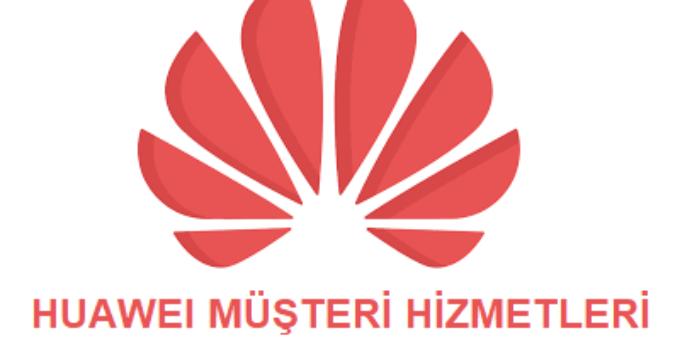 Huawei Müşteri Hizmetleri Telefon Numarası