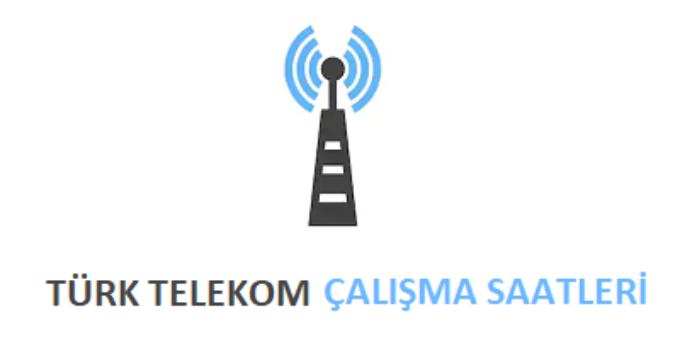 Türk Telekom Açılış Kapanış Saati Çalışma Saatleri