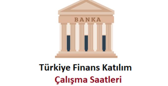 Türkiye Finans Katılım Açılış kapanış Saati Çalışma Saatleri