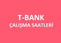 T-Bank Açılış Kapanış Saati Çalışma Saatleri