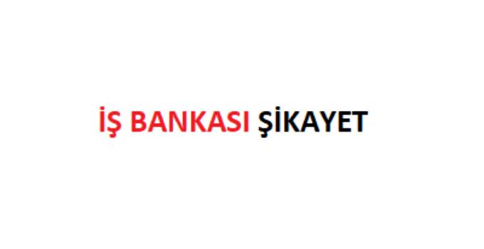 İş Bankası Şikayet