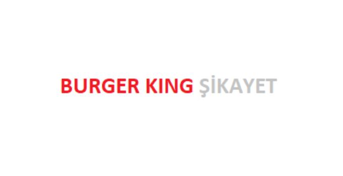 Burger King Şikayet