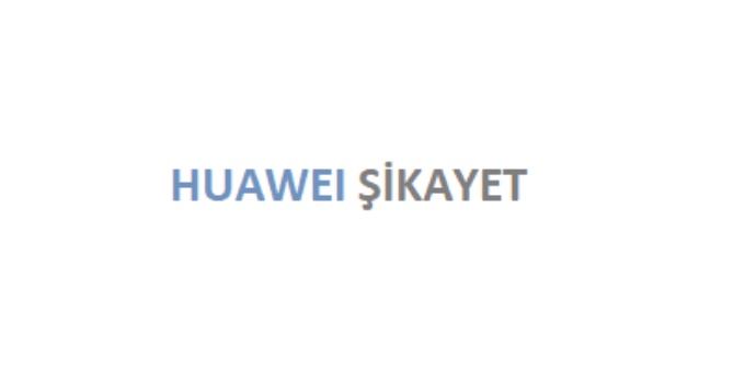 Huawei Şikayet