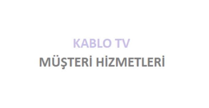 Kablo TV Çağrı Merkezi İletişim Müşteri Hizmetleri Telefon Numarası