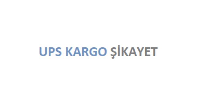 UPS Kargo Şikayet