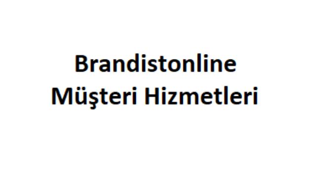 Brandistonline Müşteri Hizmetleri Numarası Şikayet Hattı