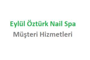 Eylül Öztürk Nail Spa Çağrı Merkezi İletişim Müşteri Hizmetleri Telefon Numarası