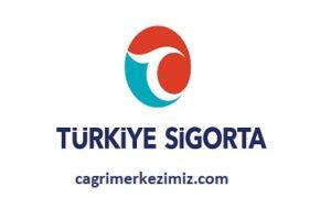 Türkiye Sigorta Çağrı Merkezi İletişim Müşteri Hizmetleri Telefon Numarası